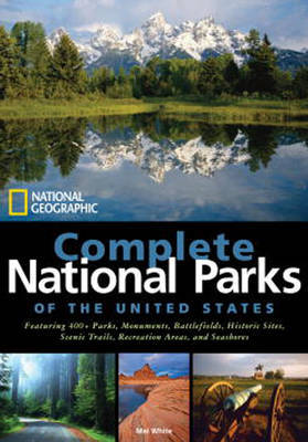 National Geographic Complete National Parks Of The United States by Mel White