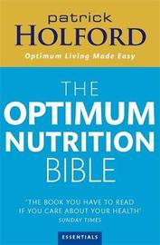 Patrick Holford's New Optimum Nutrition Bible: The Book You Have to Read If You Care About Your Health by Patrick Holford image