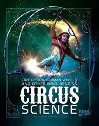 Circus Science: Contortion, German Wheels, and Other Mind-Bending Circus Science by Marcia Amidon L'Usted