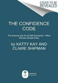 The Confidence Code by Katty Kay