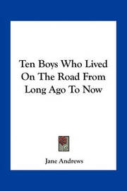 Ten Boys Who Lived on the Road from Long Ago to Now by Jane Andrews image