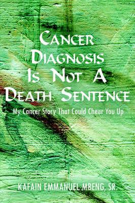 Cancer Diagnosis is Not A Death Sentence by KAFAIN EMMANUEL MBENG SR.
