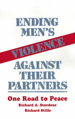 Ending Men's Violence against Their Partners by Richard A. Stordeur