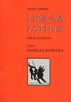 Lingva Latina Per Se Illvstrata: Pt. 1: Familia Romana by Hans Henning Orberg