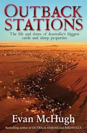 Outback Stations: The Life and Times of Australia's Biggest Cattle and Sheep Properties by Evan McHugh