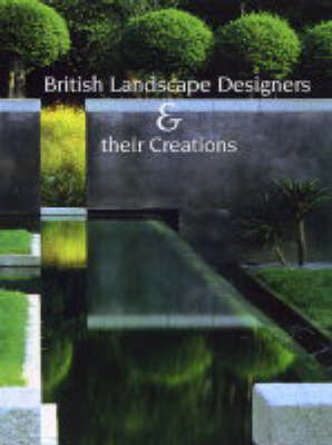 British Landscape Designers and Their Creations by Noel Kingsbury