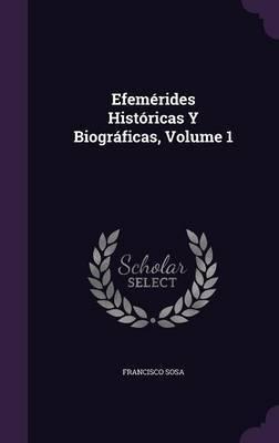 Efemerides Historicas y Biograficas, Volume 1 by Francisco Sosa