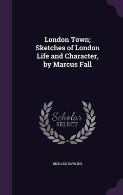London Town; Sketches of London Life and Character, by Marcus Fall by Richard Dowling image