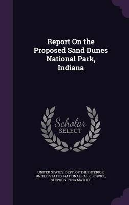 Report on the Proposed Sand Dunes National Park, Indiana by Stephen Tyng Mather