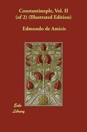 Constantinople, Vol. II (of 2) (Illustrated Edition) by Edmondo De Amicis