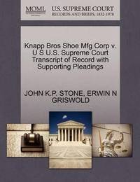 Knapp Bros Shoe Mfg Corp V. U S U.S. Supreme Court Transcript of Record with Supporting Pleadings by John K P Stone