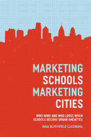 Marketing Schools, Marketing Cities by Maia Bloomfield Cucchiara