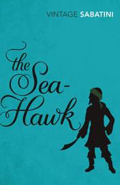 The Sea-Hawk by Rafael Sabatini