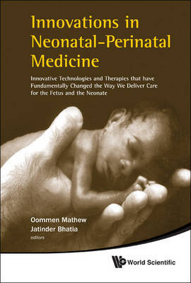 Innovations In Neonatal-perinatal Medicine: Innovative Technologies And Therapies That Have Fundamentally Changed The Way We Deliver Care For The Fetus And The Neonate