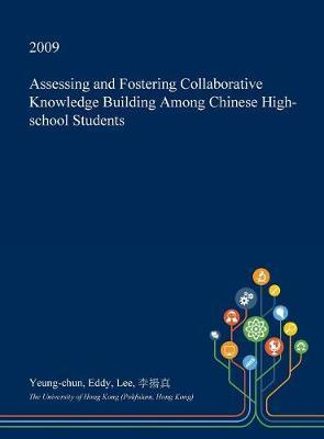 Assessing and Fostering Collaborative Knowledge Building Among Chinese High-School Students by Yeung-Chun Eddy Lee