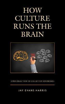 How Culture Runs the Brain by Jay Evans Harris