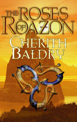 The Roses of Roazon by Cherith Baldry
