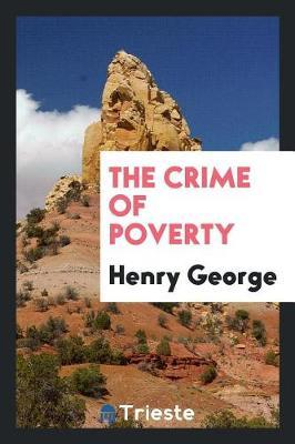 The Crime of Poverty by Henry George