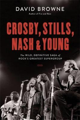 Crosby, Stills, Nash and Young by David Browne