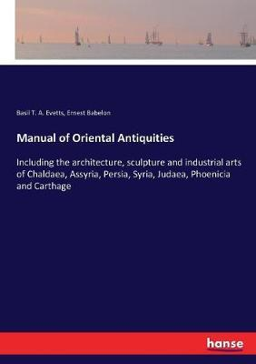 Manual of Oriental Antiquities by Basil T a Evetts