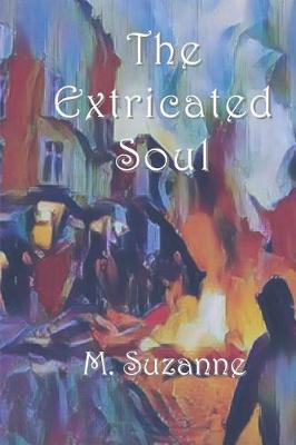 The Extricated Soul by M Suzanne