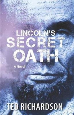Lincoln's Secret Oath by Ted Richardson