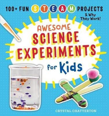 Awesome Science Experiments for Kids by Crystal Chatterton