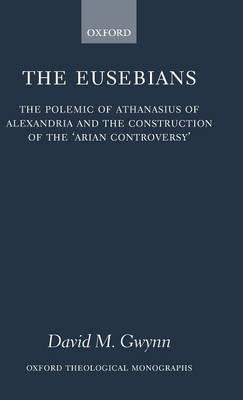 The Eusebians by David M. Gwynn
