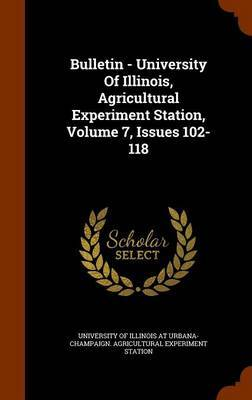 Bulletin - University of Illinois, Agricultural Experiment Station, Volume 7, Issues 102-118