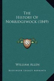 The History of Norridgewock (1849) the History of Norridgewock (1849) by William Allen