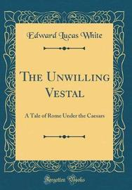 The Unwilling Vestal by Edward Lucas White image