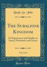 The Subalpine Kingdom, Vol. 2 of 2 by Bayle St John image