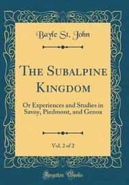 The Subalpine Kingdom, Vol. 2 of 2 by Bayle St John image