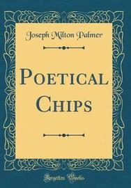 Poetical Chips (Classic Reprint) by Joseph Milton Palmer image
