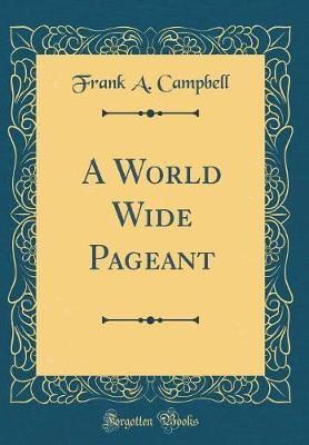 A World Wide Pageant (Classic Reprint) by Frank a Campbell