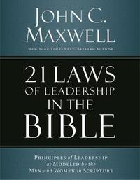 21 Laws of Leadership in the Bible by John C. Maxwell
