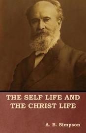 The Self Life and the Christ Life by A B Simpson