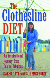 Clothesline Diet : an Inspirational Journey from Flab to Fabulous by Karen Gatt