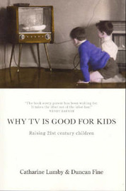 Why TV is Good for Kids by Catherine Lumby image