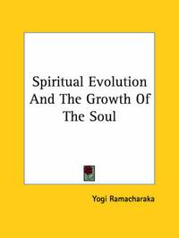 Spiritual Evolution and the Growth of the Soul by Yogi Ramacharaka