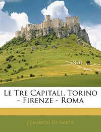 Le Tre Capitali, Torino - Firenze - Roma by Edmondo De Amicis