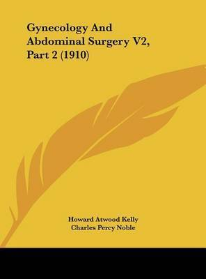 Gynecology and Abdominal Surgery V2, Part 2 (1910) by Howard Atwood Kelly