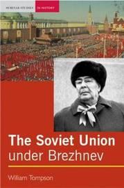 The Soviet Union under Brezhnev by William J. Tompson image