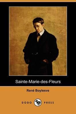 Sainte-Marie-des-Fleurs (Dodo Press) by Rene Boylesve