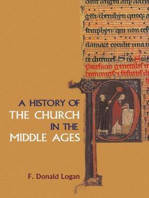 A History of the Church in the Middle Ages by F.Donald Logan