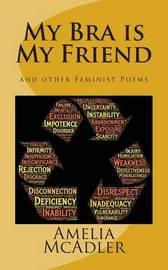 My Bra Is My Friend by Amelia McAdler