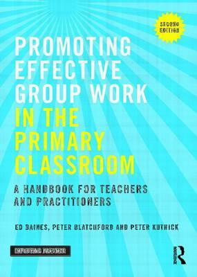 Promoting Effective Group Work in the Primary Classroom by Ed Baines