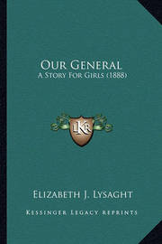 Our General: A Story for Girls (1888) by Elizabeth J Lysaght