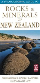 A Photographic Guide to Rocks & Minerals of New Zealand by Nick Mortimer