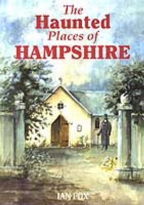 The Haunted Places of Hampshire by Ian Fox image